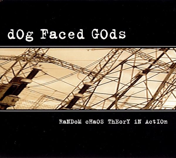 Dog Faced Gods - Random Chaos Theory In Action