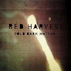 Red Harvest- Cold Dark Matter
