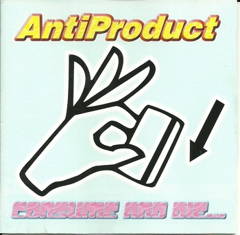 Antiproduct - Consume And Die - The Rest Is All Fun