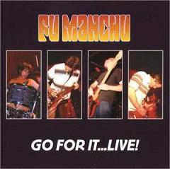 Fu Manchu - Go For It...Live!
