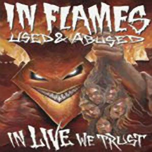 In Flames - Used And Abused In Live We Trust