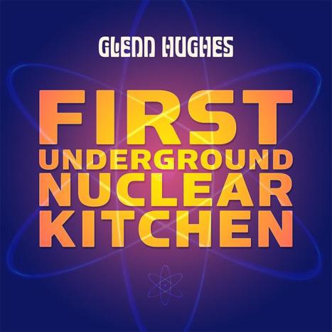 Glenn Hughes - First Underground Nuclear Kitchen