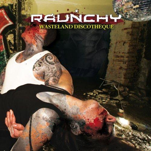 Raunchy - Wasteland Discotheque