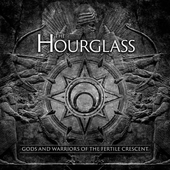 The Hourglass GODS AND WARRIORS OF THE FERTILE CRESCENT