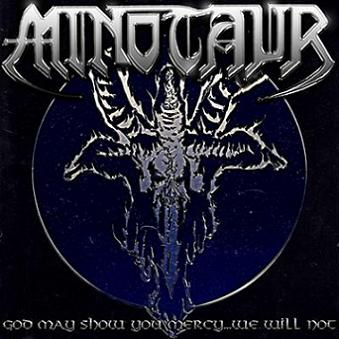 Minotaur - God May Show You Mercy... We Will Not