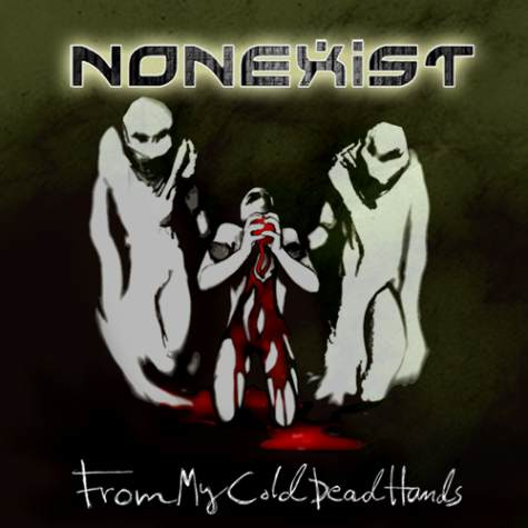 Nonexist FROM MY COLD DEAD HANDS (2012)
