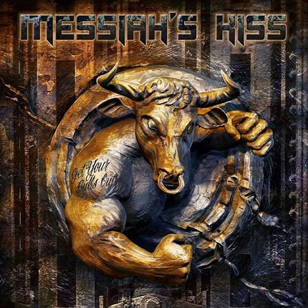Messiah's Kiss GET YOUR BULLS OUT