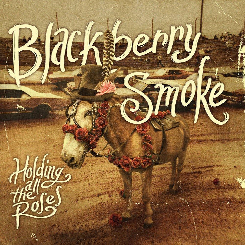 Blackberry Smoke HOLDING ALL THE ROSES