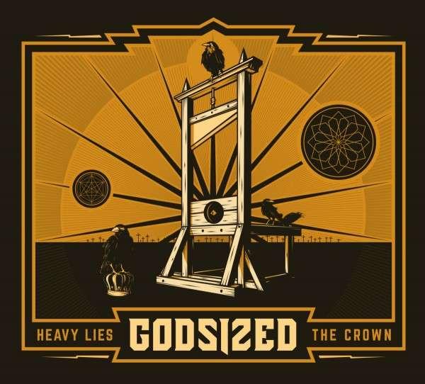 Godsized HEAVY LIES THE CROWN
