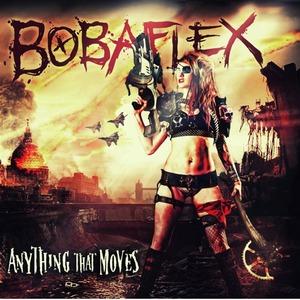 Bobaflex ANYTHING THAT MOVES