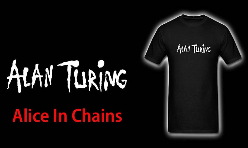 Alan Turing = Alice In Chains