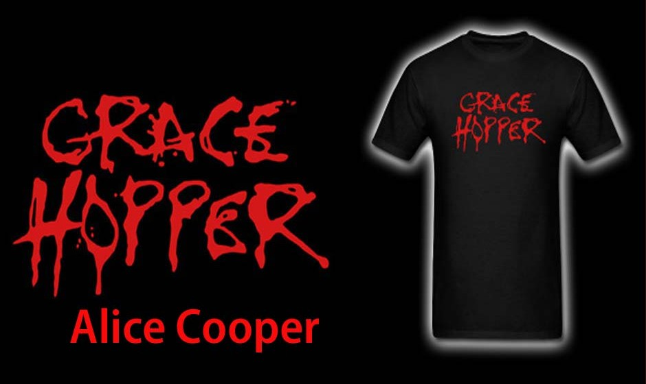 Grace Hopper = Alice Cooper