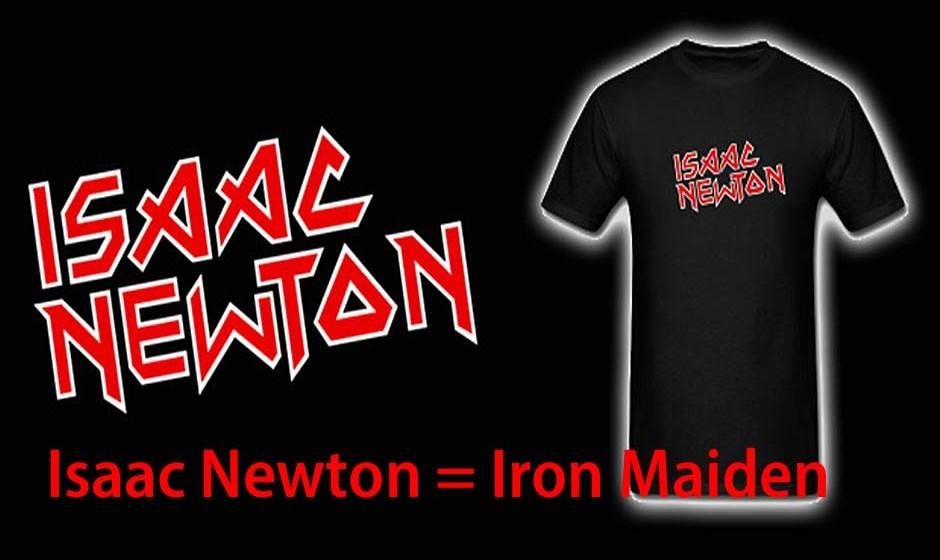 Issac Newton = Iron Maiden