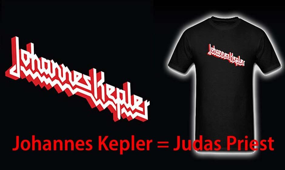 Johannes Kepler = Judas Priest