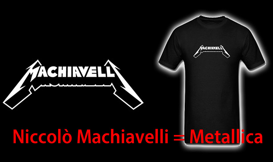 Niccolo Machiavelli = Metallica