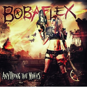 Bobaflex ANYTHING THAT MOVES