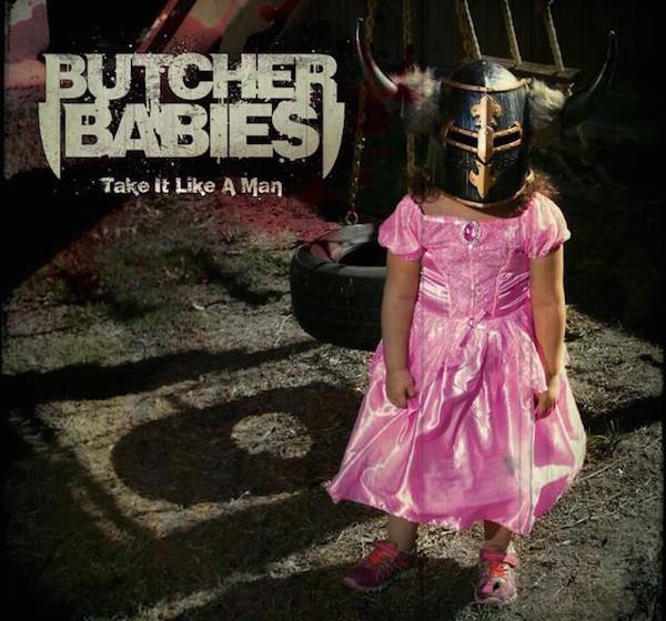 Butcher Babies TAKE IT LIKE A MAN