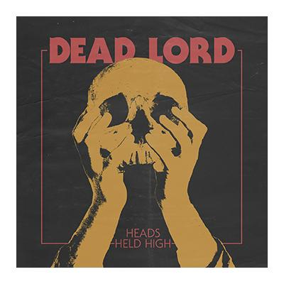Dead Lord HEADS HELD HIGH