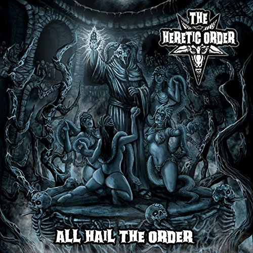 Heretic Order, The ALL HAIL THE ORDER