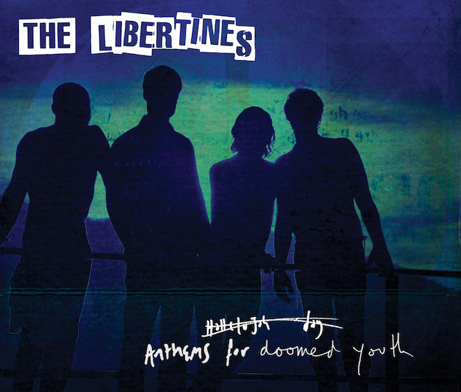 Platz 9: The Libertines ANTHEMS FOR DOOMED YOUTH