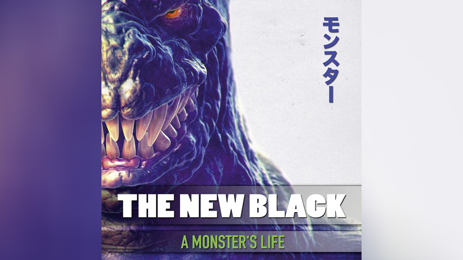 The New Black A MONSTER'S LIFE