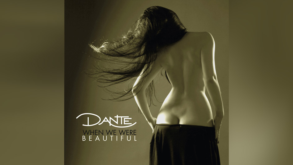 Dante WHEN WE WERE BEAUTIFUL