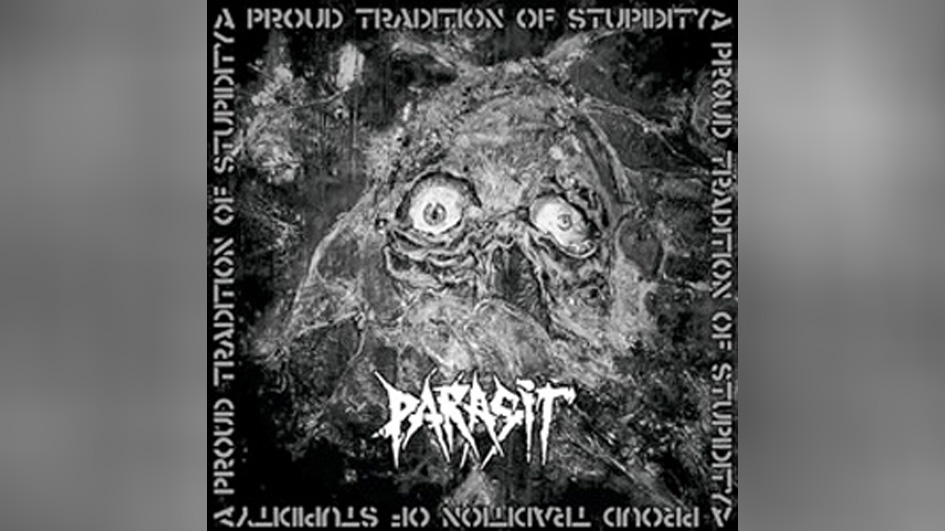 Parasit A PROUD TRADITION OF STUPIDITY