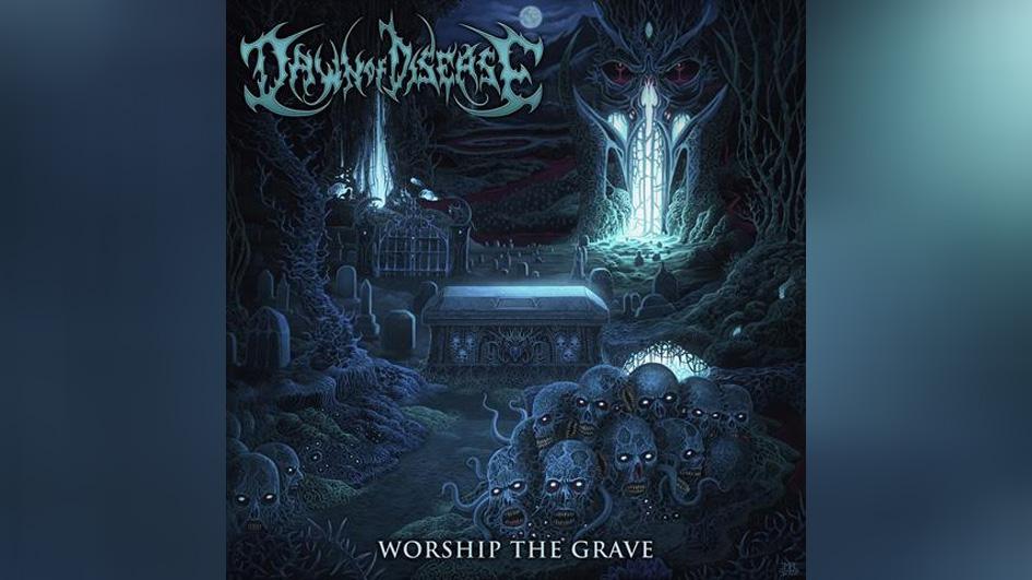 Dawn Of Disease WORSHIP THE GRAVE