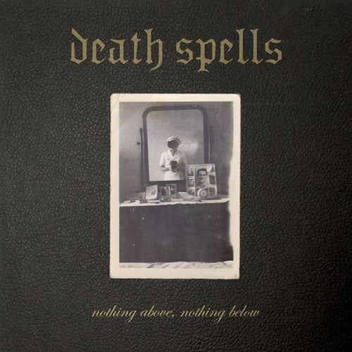 Death Spells, The NOTHING ABOVE, NOTHING BELOW