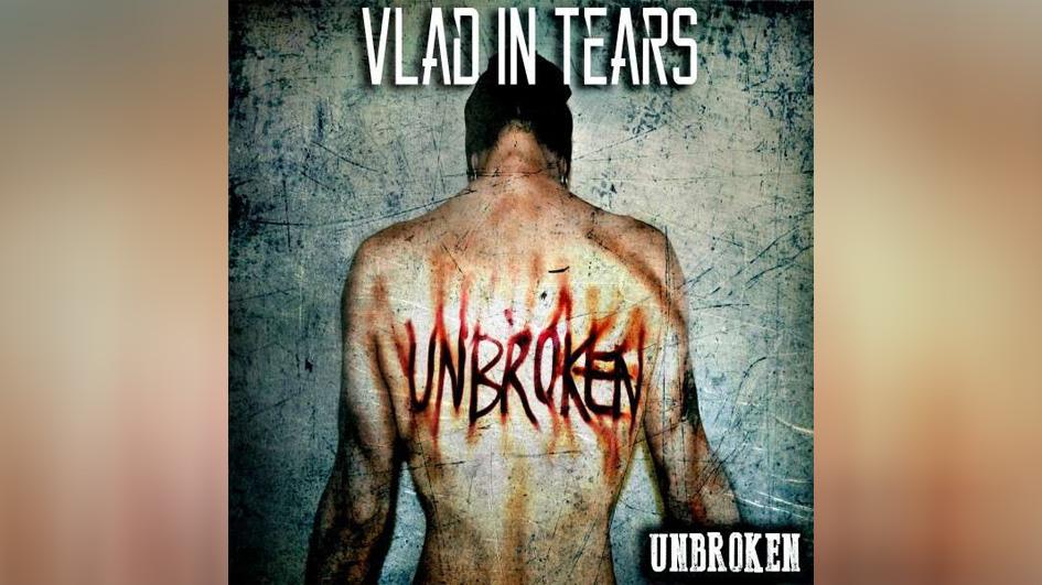 Vlad In Tears UNBROKEN