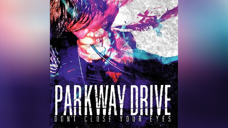 DON'T CLOSE YOUR EYES von Parkway Drive