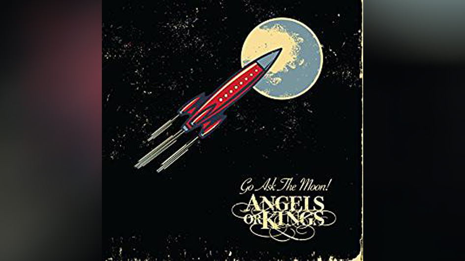 Angels Or Kings GO ASK THE MOON