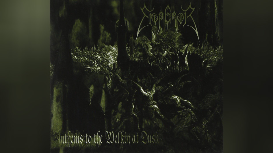 Emperor ANTHEMS OF THE WELKIN AT DUSK