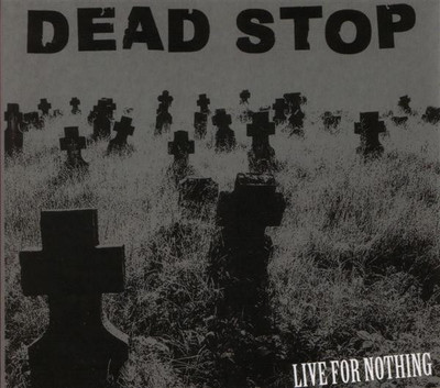 Dead Stop LIVE FOR NOTHING