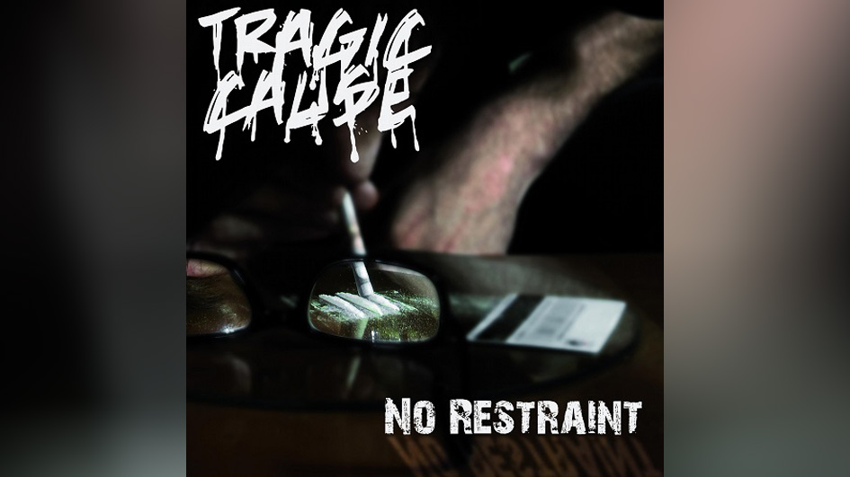 Tragic Cause NO RESTRAINT