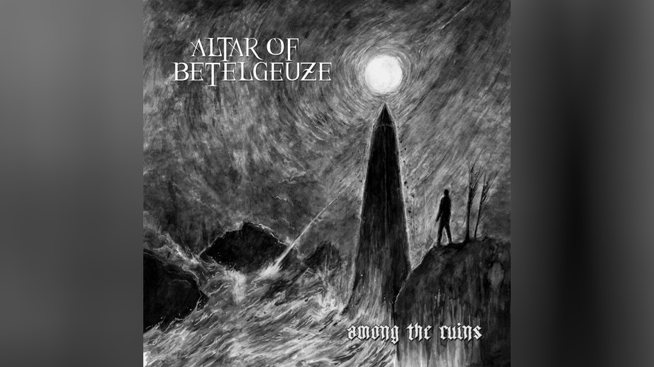 Altar Of Betelgeuze AMONG THE RUINS