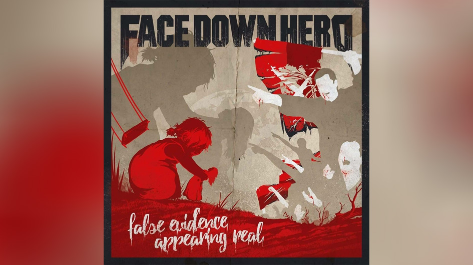 Face Down Hero FALSE EVIDENCE APPEARING REAL