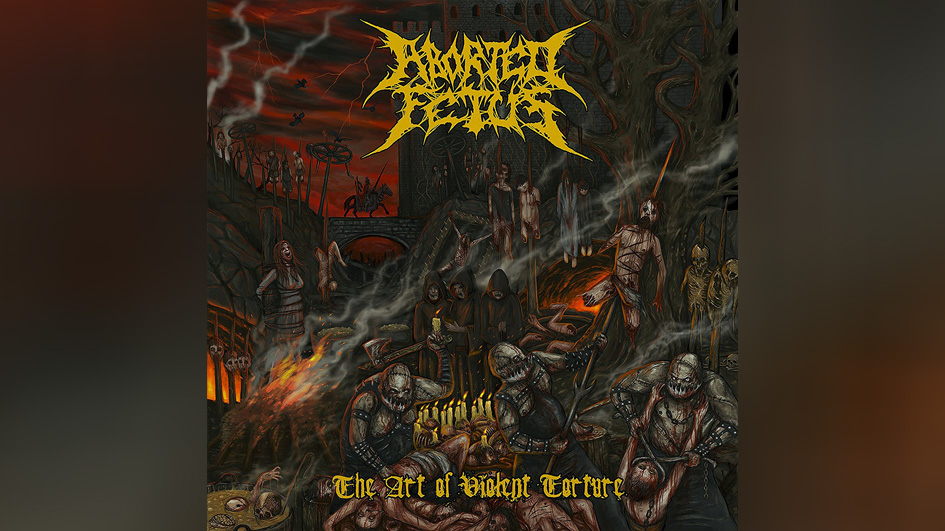 Aborted Fetus THE ART OF VIOLENT TORTURE