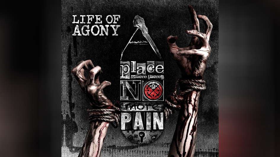 Life Of Agony A PLACE WHERE THERE'S NO MORE PAIN