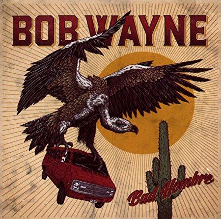Bob Wayne BAD HOMBRE