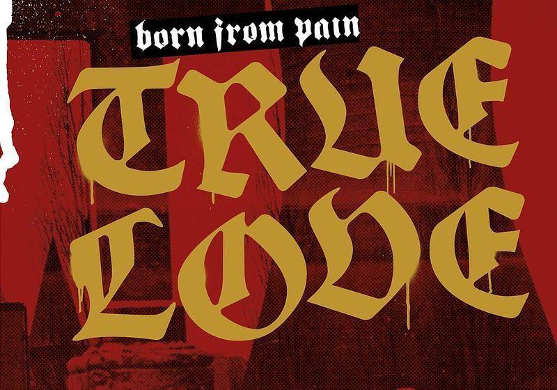 Born From Pain TRUE LOVE