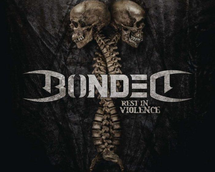 9. Bonded REST IN VIOLENCE